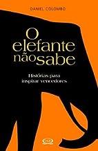 ELEFANTE NAO SABE, O - HISTORIAS PARA…