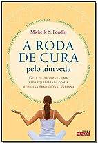 Roda de Cura Pelo Aiurveda, A by Michelle S…