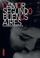 Amor Segundo Buenos Aires, O by FERNANDO…