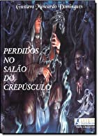 Perdidos no Salão do Crepúsculo by Gustavo…
