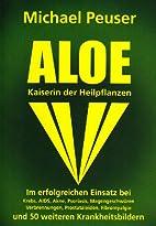 Aloe, Kaiserin der Heilpflanzen. by Michael…