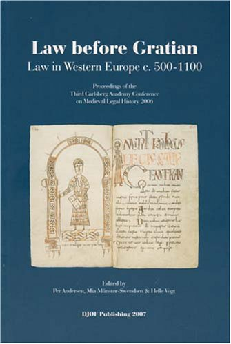 law-before-gratian-law-in-western-europe-c-500-1100-proceedings-of-the-third-carlsberg-academy-conference-on-medieval-legal-history-2006