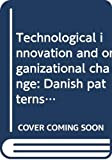 Finn Borum: Technological Innovation and Organizational Change: Danish Patterns of Knowledge, Networks, and Culture