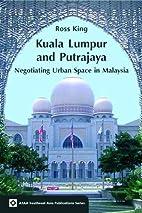 Kuala Lumpur and Putrajaya by Ross King