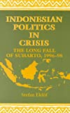 Eklof, Stefan: Indonesian Politics in Crisis: The Long Fall of Suharto, 1996-1998