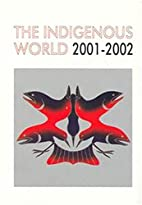 The Indigenous World 2001-2002 by Diana…