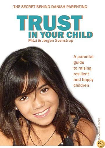 Trust in your child: A parental guide to raising resilient  and happy children
