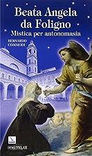 Beata Angela da Foligno. Mistica per…