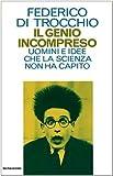 Di Trocchio, Federico: Il genio incompreso: Uomini e idee che la scienza non ha capito (Saggi) (Italian Edition)