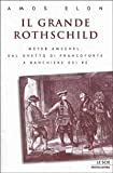 Elon, Amos.: Il Grande Rothschild: Meyer Amschel, dal ghetto di Francoforte a bianchiere dei re.