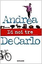 Di noi tre by Andrea De Carlo