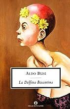 La delfina bizantina by Aldo Busi