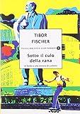 Tibor Fischer: Sotto il culo della rana