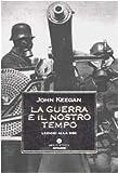 John Keegan: La guerra e il nostro tempo. Lezioni alla Bbc