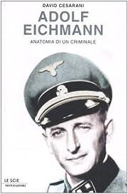 Adolf Eichmann: anatomia di un criminale –…