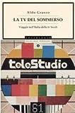 Aldo Grasso: La Tv del sommerso. Viaggio nell'Italia delle tv locali