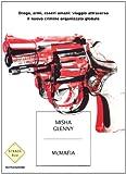 Misha Glenny: McMafia. Droga, armi, essere umani: viaggio attraverso il nuovo crimine organizzato globale
