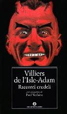 Racconti crudeli by P. A. Villiers de…