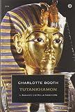 Charlotte Booth: Tutankhamon. Il ragazzo dietro la maschera