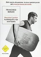Maurizio Cattelan: autobiografia non…