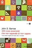John D. Barrow: 100 cose essenziali che non sapevate di non sapere. I meccanismi segreti nel mondo che ci circonda