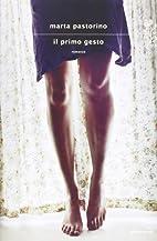 Il ‰primo gesto: romanzo by Marta Pastorino