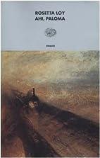 Ahi, Paloma by Rosetta Loy