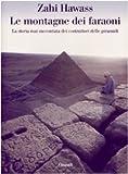 Zahi Hawass: Le montagne dei faraoni. Storia mai raccontata dei costruttori delle piramidi
