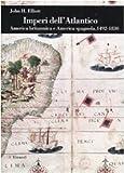 John H. Elliott: Imperi dell'Atlantico. America britannica e America spagnola, 1492-1830