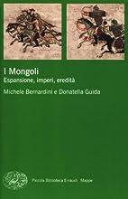 I Mongoli. Espansione, impero, eredità by…