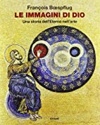 Le immagini di Dio : una storia dell'Eterno…