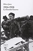 1914-1918. La Grande Guerra by Oliver Janz
