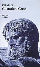 Gli antichi Greci by Edith Hall
