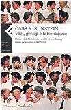 Cass R. Sunstein: Voci, gossip e false dicerie. Come si diffondono, perché ci crediamo, come possiamo difenderci