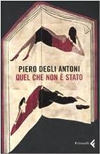 Quel che non e stato by Piero Degli Antoni