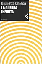 La guerra infinita by Giulietto Chiesa