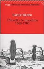 I filosofi e le macchine 1400-1700 by Paolo…