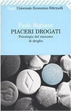 Piaceri drogati : psicologia del consumo di…