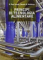 Principi di tecnologia alimentare by R. Paul…