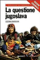 La questione jugoslava by Stefano Bianchini