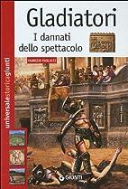 Gladiatori : i dannati dello spettacolo by…