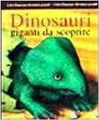 Dinosauri. Giganti da scoprire by Alessandra…