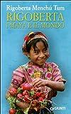 Rigoberta Menchú: Rigoberta. I maya e il mondo