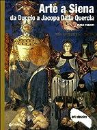 Arte a Siena. Da Duccio a Jacopo della…