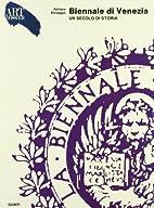 Biennale di Venezia. Un secolo di storia by…