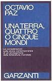 Octavio Paz: Una terra, quattro o cinque mondi