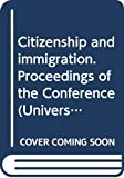 Heller, Thomas C.: Citizenship and Immigration: Proceedings of the Conference Held at the University of Milano, Law Faculty  November 7-9, 1996