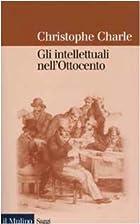 Gli intellettuali nell'Ottocento by Charle…