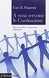 Cass R. Sunstein: A cosa servono le Costituzioni. Dissenso politico e democrazia deliberativa