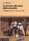 C. K. Prahalad: La fortuna alla base della piramide. Sconfiggere la povertà e realizzare profitti